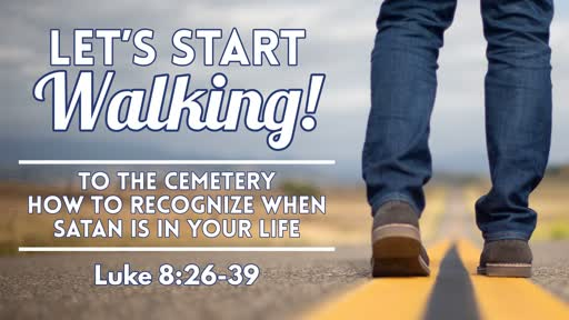 To The Cemetery (How To Recognize When Satan Is In Your Life) - March 31, 2019