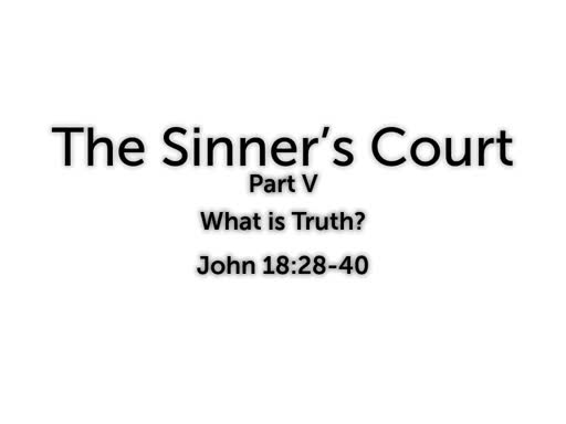 The Sinner's Court - Part V  What is Truth?