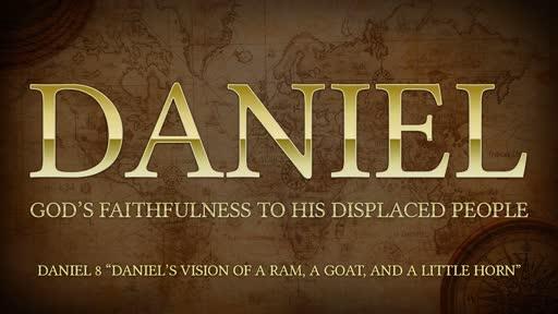 "Daniel 8 ""Daniel's Vision of a Ram, a Goat, and a Little Horn"""