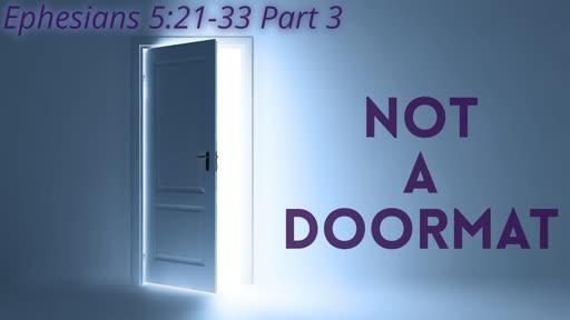 Not a Doormat - Ephesians 5:21-33