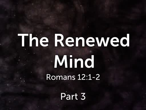 The Renewed Mind Part 3