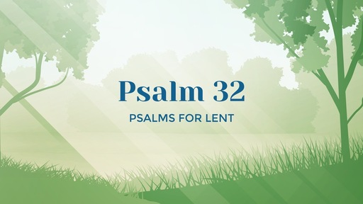 Thanksgiving for Forgiveness of Sins - Psalm 32