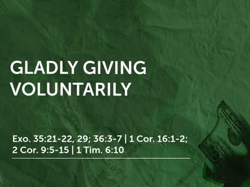 Gladly Giving Voluntarily