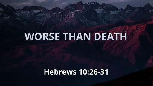 Worse Than Death (Hebrews 10:26-31)