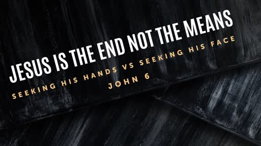 Jesus is the End, Not the Means