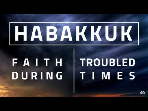 Habakkuk - Faith During Tough Times