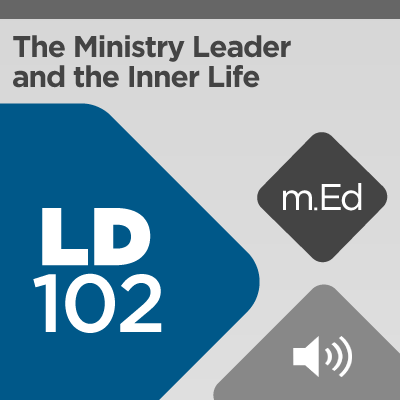 Mobile Ed: LD102 The Ministry Leader and the Inner Life (audio)