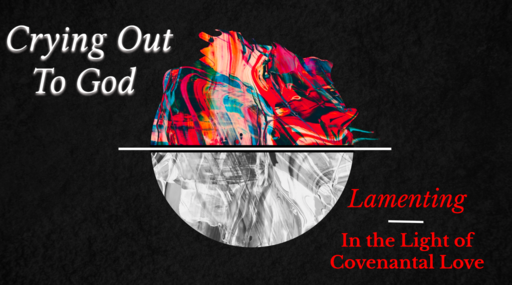Week 1, Introduction to Biblical Lament