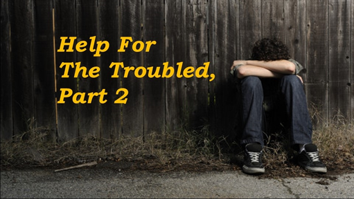 Help for The Troubled, Part 2