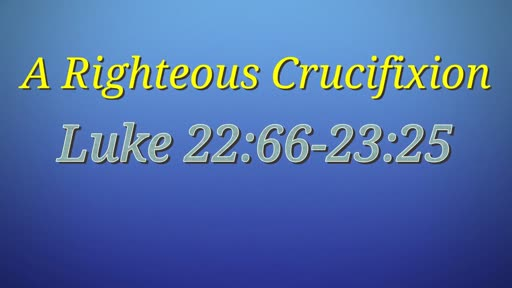 A Righteous Crucifixion