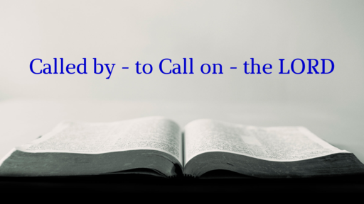 Called by - to Call on - the LORD