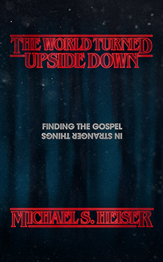 The World Turned Upside Down: Finding the Gospel in Stranger Things