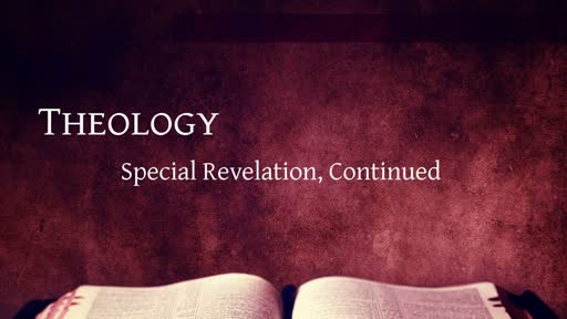 Theology - Special Revelation, Continued