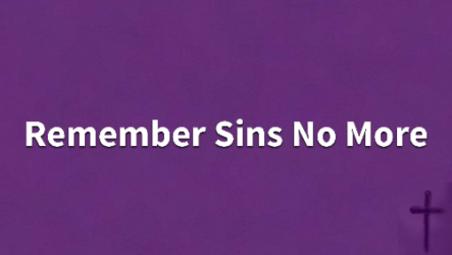04/03/2019 - A Lent To Remember: Remember Sins No More