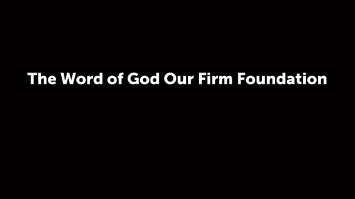 The Word of God Our Firm Foundation