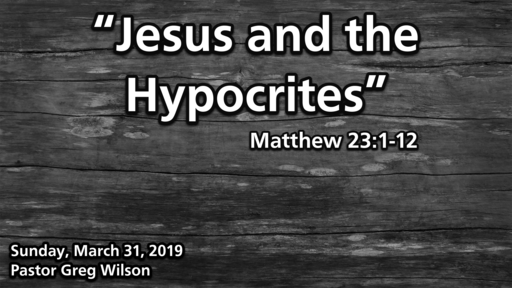 "3 31 19 Sermon - ""Jesus And The Hypocrites"""