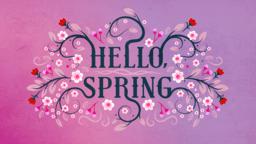Hello Spring 16x9 f67d6688 5e3f 4f2d ac22 19ca11f6527c PowerPoint image