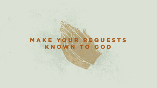 Make Your Requests Known