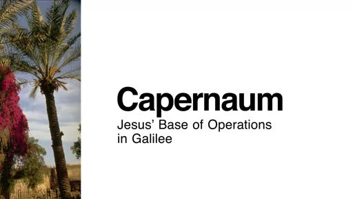 Capernaum: Jesus' Base of Operations in Galilee