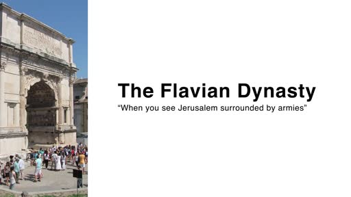 "The Flavian Dynasty: ""When you see Jerusalem surrounded by armies..."""