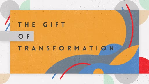 The Gift of Transformation