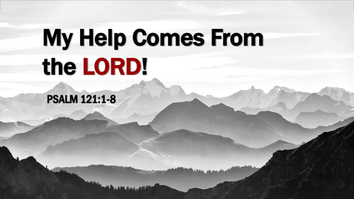 My Help Comes From The Lord!