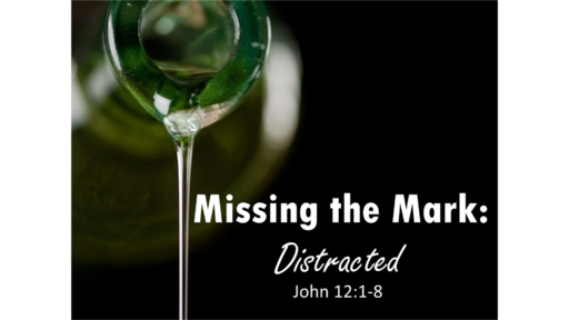 4/7/19- Missing the Mark: Distracted