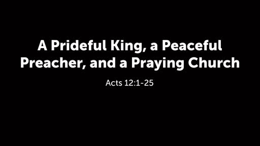 A Prideful King, a Peaceful Preacher, and a Praying Church