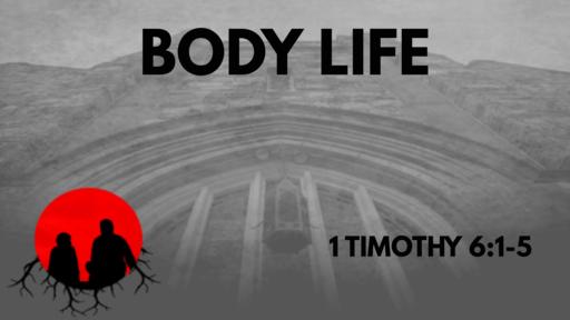 Body Life: 1 Timothy 6:1-5