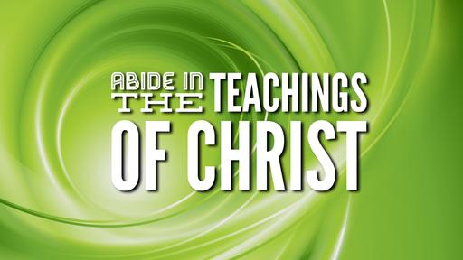 Abide in the Teachings of Christ