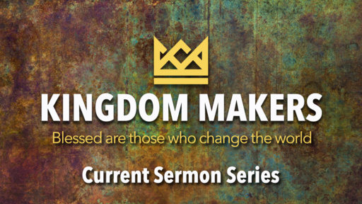 April 7th, 2019 - Kingdom Makers - Blessed are the Peacemakers (Wk 7)