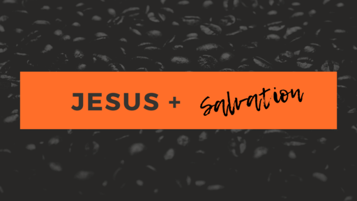 Jesus + Salvation Part 2 - The Role of Baptism
