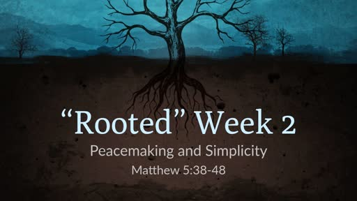 Rooted Week 2 - Peacemaking and Simplicity