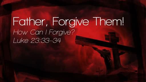 Father, Forgive Them!