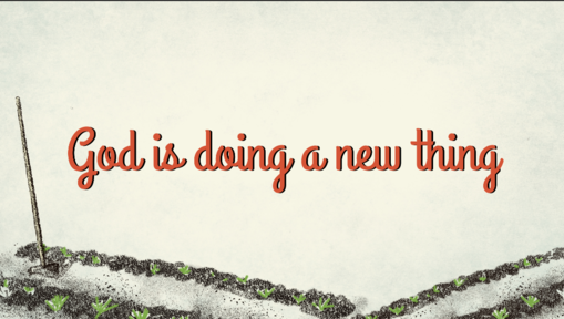 04/07/2019 - God is doing a new thing
