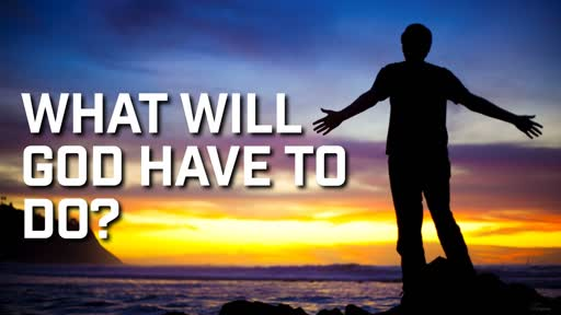 What will God have to do? - 4/7/2019