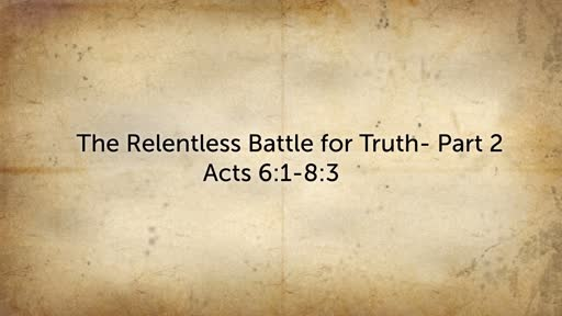 The Relentless Battle for Truth- Part 2