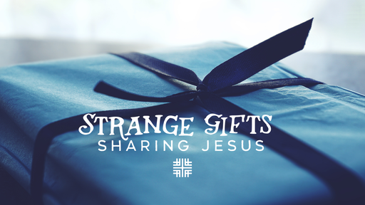 April 7, 2019 - Strange Gifts: Sharing Jesus