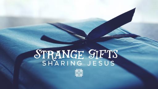 April 7, 2019 - Strange Gifts: Sharing Jesus