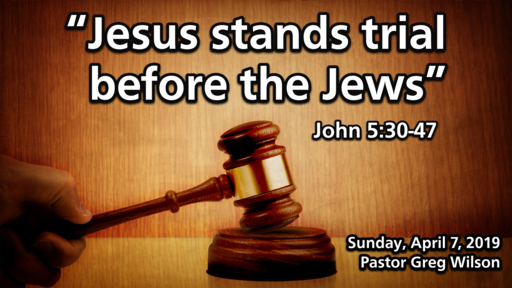 "4 7 19 Sermon - ""Jesus Stands Trial Before The Jews"""
