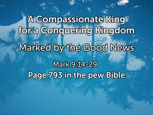 A Compassionate King for a Conquering Kingdom - Mark 9:14-29
