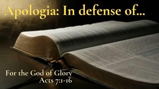 Sunday April 7: Apologia Series Sermon I: The God of Glory Acts 7:1-16