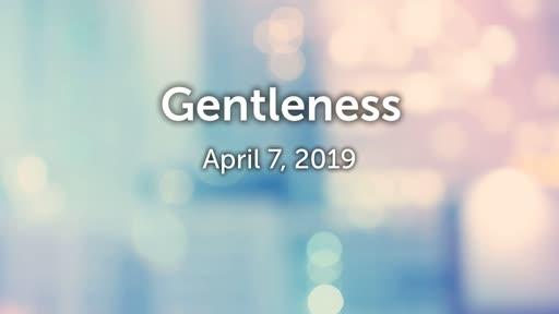 04/07/2019 - Gentleness