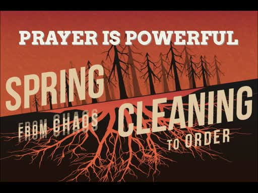 Spring Cleaning - Prayer is Powerful