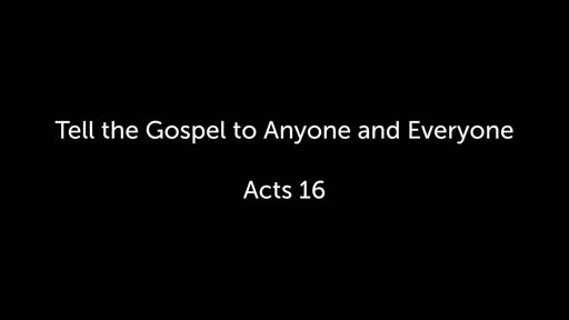 Tell the Gospel to Anyone and Everyone