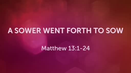 Sunday, April 7th -Matt. 13:1-24
