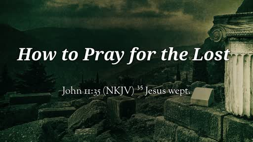 How to Pray for the Lost