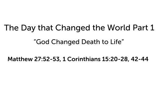 God Change Death to Life