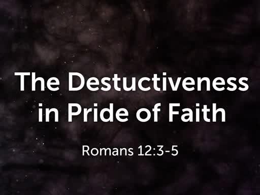 The Destructiveness in Pride of Faith