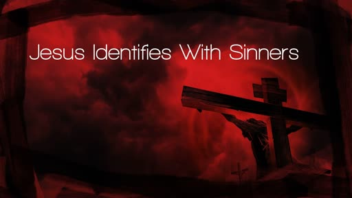 Jesus Identified With Sinners